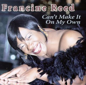 Francine Reed Can't Make It On My Own
