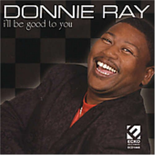 Donnie Ray I'll Be Good To You