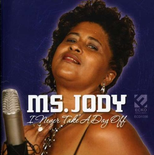 Ms. Jody I Never Take A Day Off