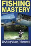 Andreas P Fishing Mastery The Ultimate Guide To Successful Fly Fishing Cas