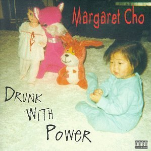 Margaret Cho Drunk With Power Explicit Version