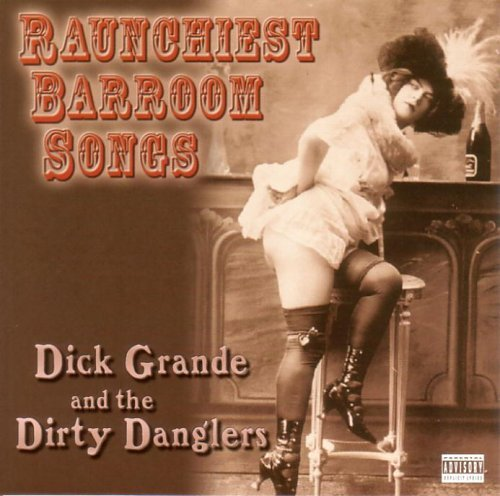 Grande Dirty Danglers Raunchiest Barroom Songs