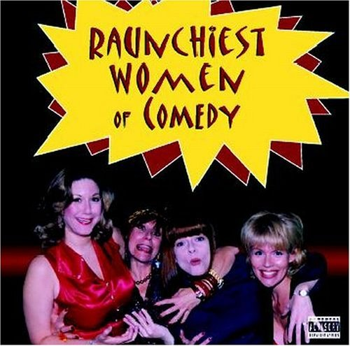 Raunchiest Women Of Comedy Raunchiest Women Of Comedy Abbate Michaels Kay Montgomery