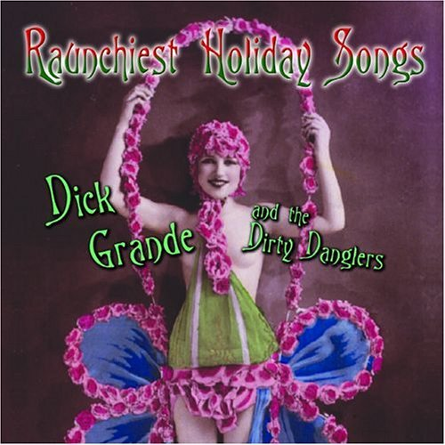 Dick Grande & The Dirty Dangle Raunchiest Holiday Songs