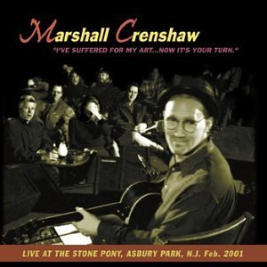 Marshall Crenshaw I've Suffered For My Art Now I