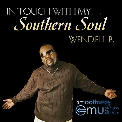Wendell B In Touch With My Southern Soul