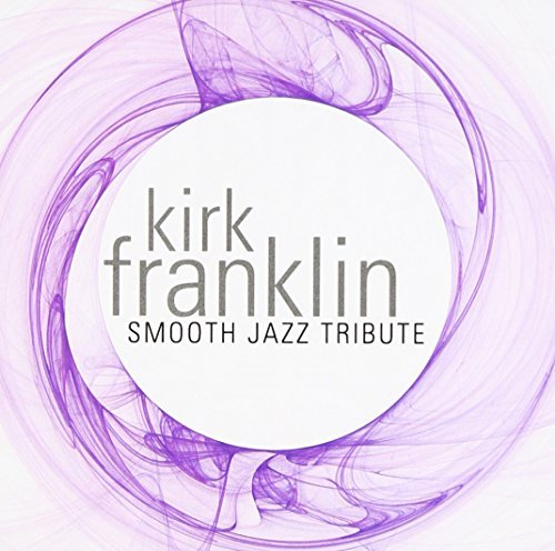 Tribute To Kirk Franklin Kirk Franklin Smooth Jazz Trib T T Kirk Franklin