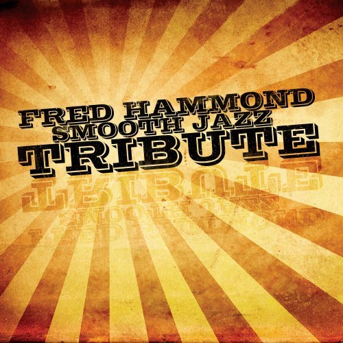 Tribute To Fred Hammond Fred Hammond Smooth Jazz Tribu