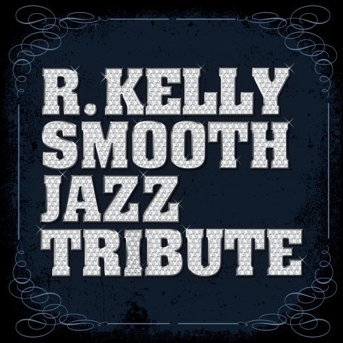R. Kelly Smooth Jazz Tribute R. Kelly Smooth Jazz Tribute