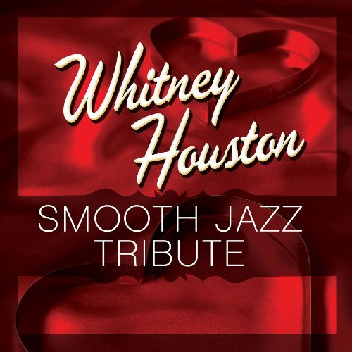 Whitney Tribute Houston Whitney Houston Smooth Jazz Tr T T Whitney Houston