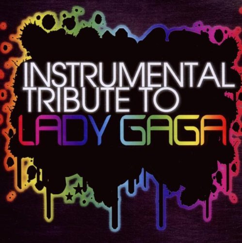 Lady Gaga Tribute Instrumental Tribute To Lady G T T Lady Gaga