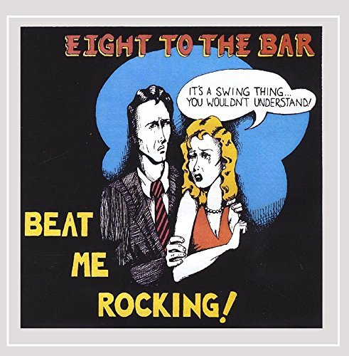 Eight To The Bar Beat Me Rockin'