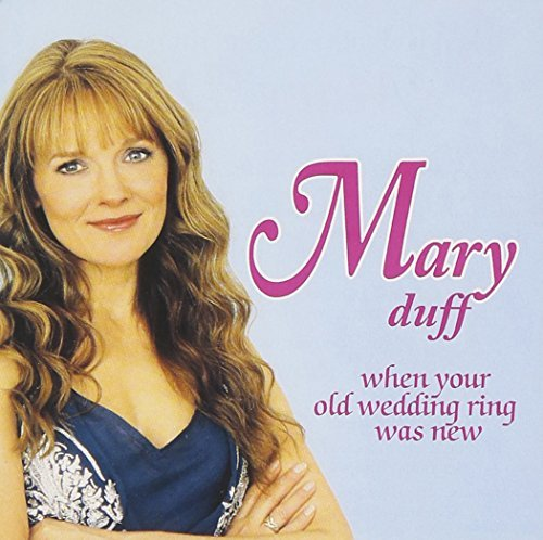Mary Duff When Your Old Wedding Ring Was