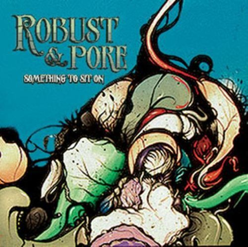 Robust & Pore Something To Sit On