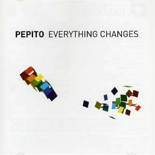 Pepito Everything Changes