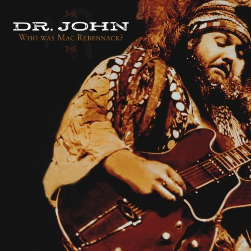 Dr. John Who Was Mac Rebennack?