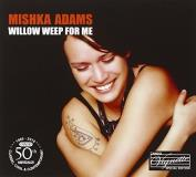 Mishka Adams Willow Weep For Me
