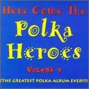 Here Come The Polka Heroes Vol. 1 Here Come The Polka Her Here Come The Polka Heroes