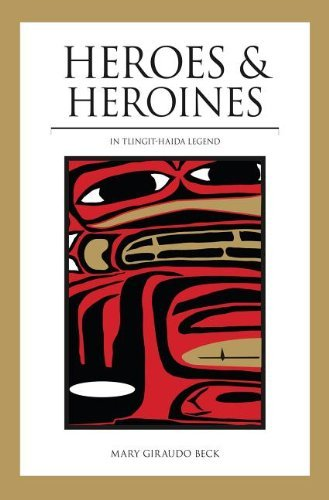 Mary Giraudo Beck Heroes And Heroines Tlingit Haida Legend