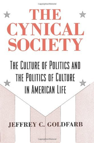 Jeffrey C. Goldfarb The Cynical Society The Culture Of Politics And The Politics Of Cultu