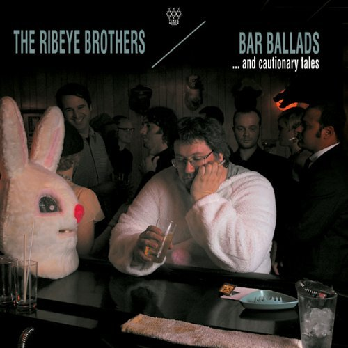 Ribeye Brothers Bar Ballads & Cautionary Tales