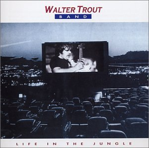 Walter Trout Life In The Jungle Life In The Jungle