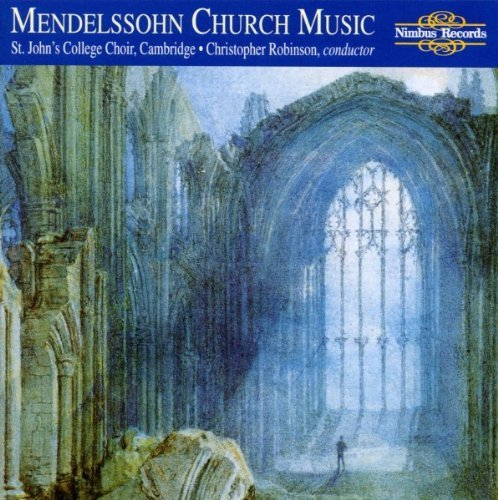 Felix Mendelssohn Church Music Psalms Hymns Davis (org) Morton (trb) Robinson Choir Of St. John's C