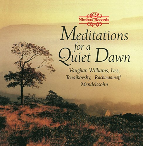 Meditations For A Quiet Dawn Meditations For Quiet Dawn Vaughan Williams Ives Haydn Tchaikovsky Walton Mendelssohn