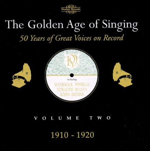 Golden Age Of Singing Vol. 2 1910 20 Mccormack Ponselle Tetrazzini De Luca Schipa