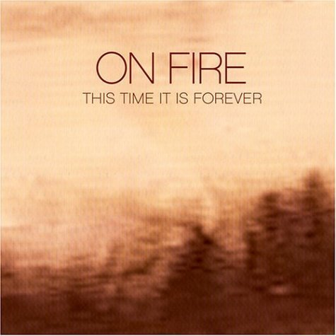 On Fire This Time It Is Forever