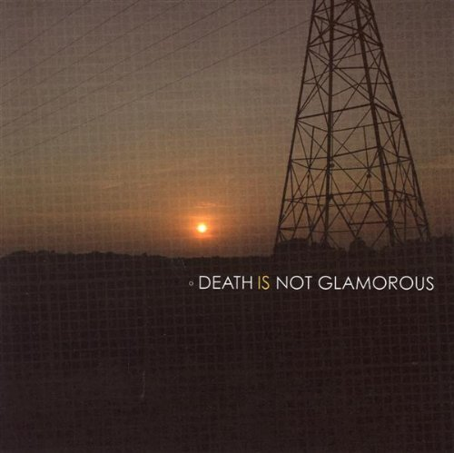 Death Is Not Glamorous Death Is Not Glamorous