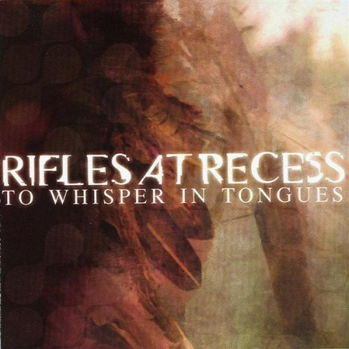 Rifles At Recess To Whisper In Tongues