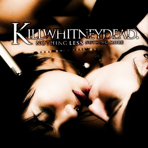 Killwhitneydead Nothing Less Nothing More