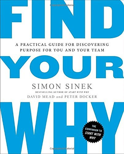 Simon Sinek Find Your Why A Practical Guide To Discovering Purpose For You And Your Team