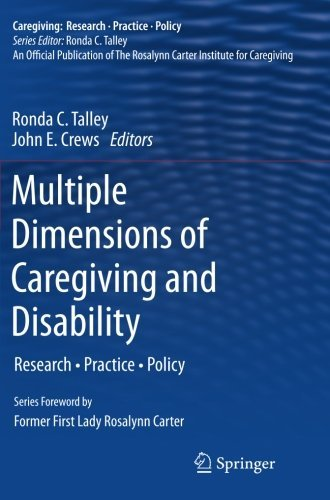 Ronda C. Talley Multiple Dimensions Of Caregiving And Disability Research Practice Policy 2012