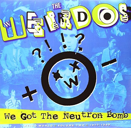 Weirdos We Got The Neutron Bomb