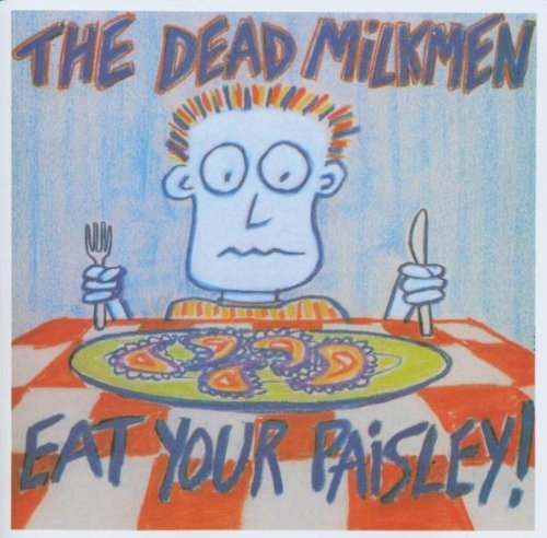Dead Milkmen Eat Your Paisley