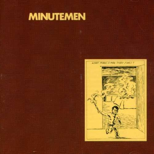 Minutemen What Makes A Man Start Fires?