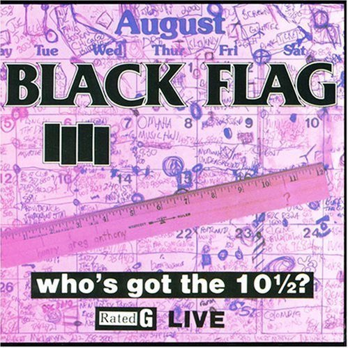 Black Flag Who's Got The 10 1 2?