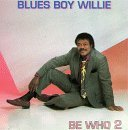 Blues Boy Willie Be Who 2