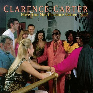 Clarence Carter Have You Met Clarence Carter