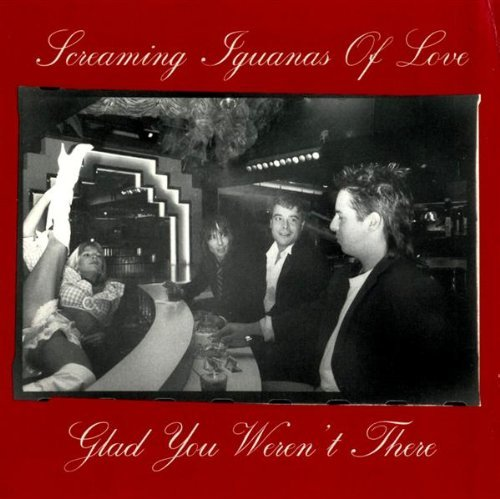 Screaming Iguanas Of Love Glad You Weren't There