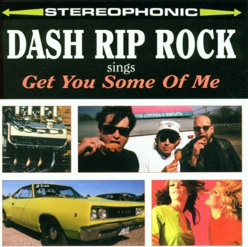 Dash Rip Rock Get You Some Of Me