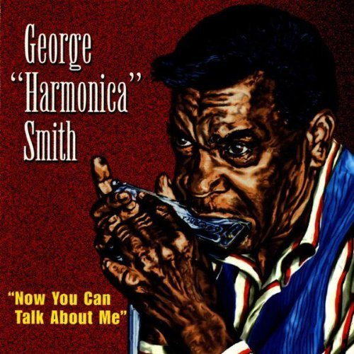 George Harmonica Smith Now You Can Talk About Me