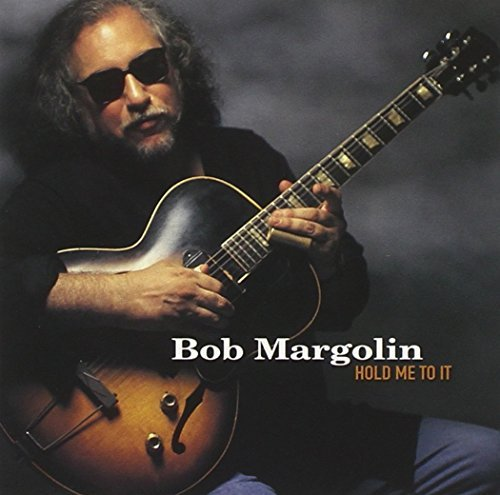 Bob Margolin Hold Me To It