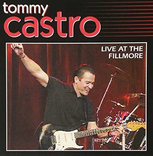 Tommy Castro Live At The Fillmore