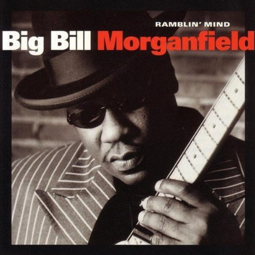 Big Bill Morganfield Ramblin' Mind