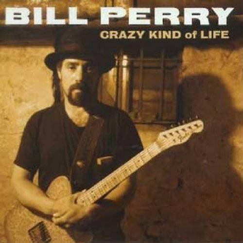 Bill Perry Crazy Kind Of Life