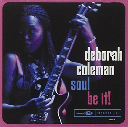 Deborah Coleman Soul Be It!