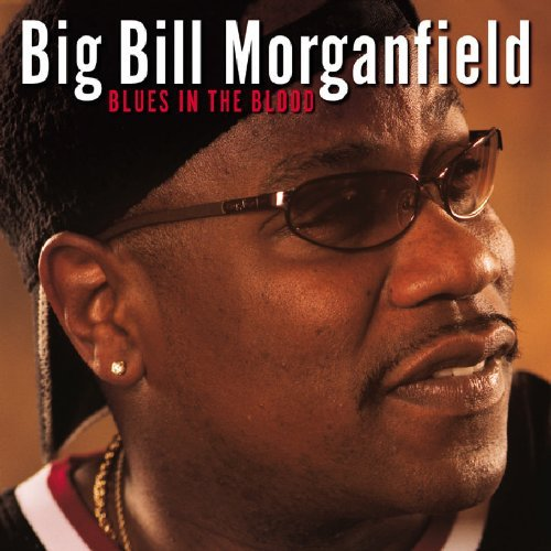 Big Bill Morganfield Blues In The Blood
